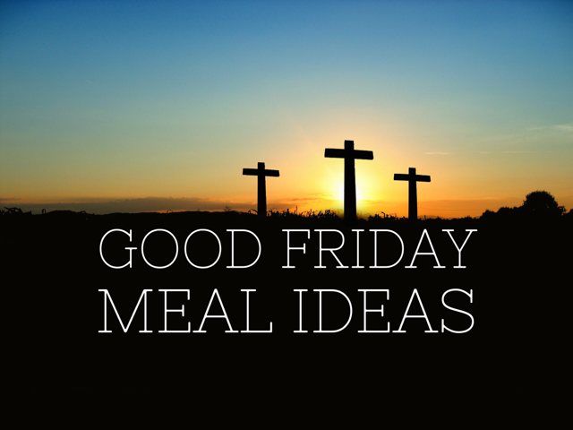 Good friday meal ideas cooking for busy mums