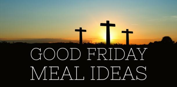 Good Friday Meal Ideas