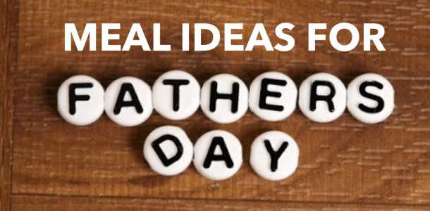 Meal Ideas for Father's Day