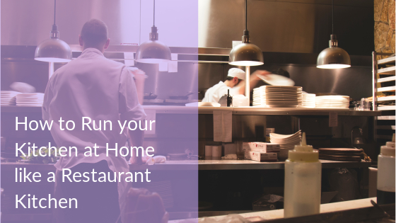 How to Run your Kitchen at Home like a Restaurant Kitchen