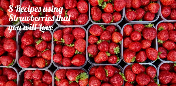 8 Recipes using Strawberries that you will Love