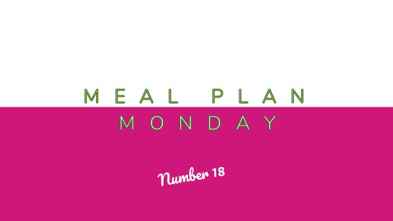 Meal Plan Monday #18
