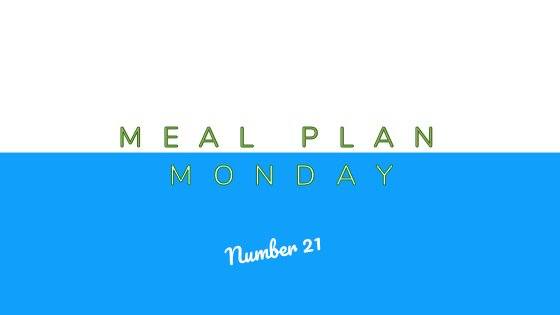Meal Plan Monday #21