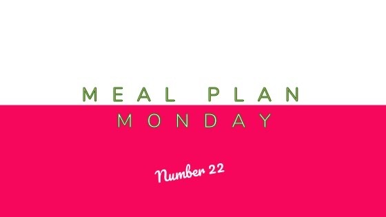 Meal Plan Monday #22
