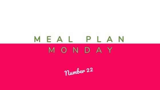 Meal Plan Monday #22