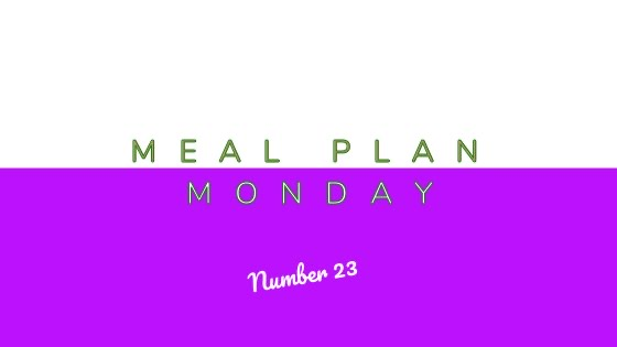 Meal Plan Monday #23