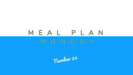 Meal Plan Monday #24